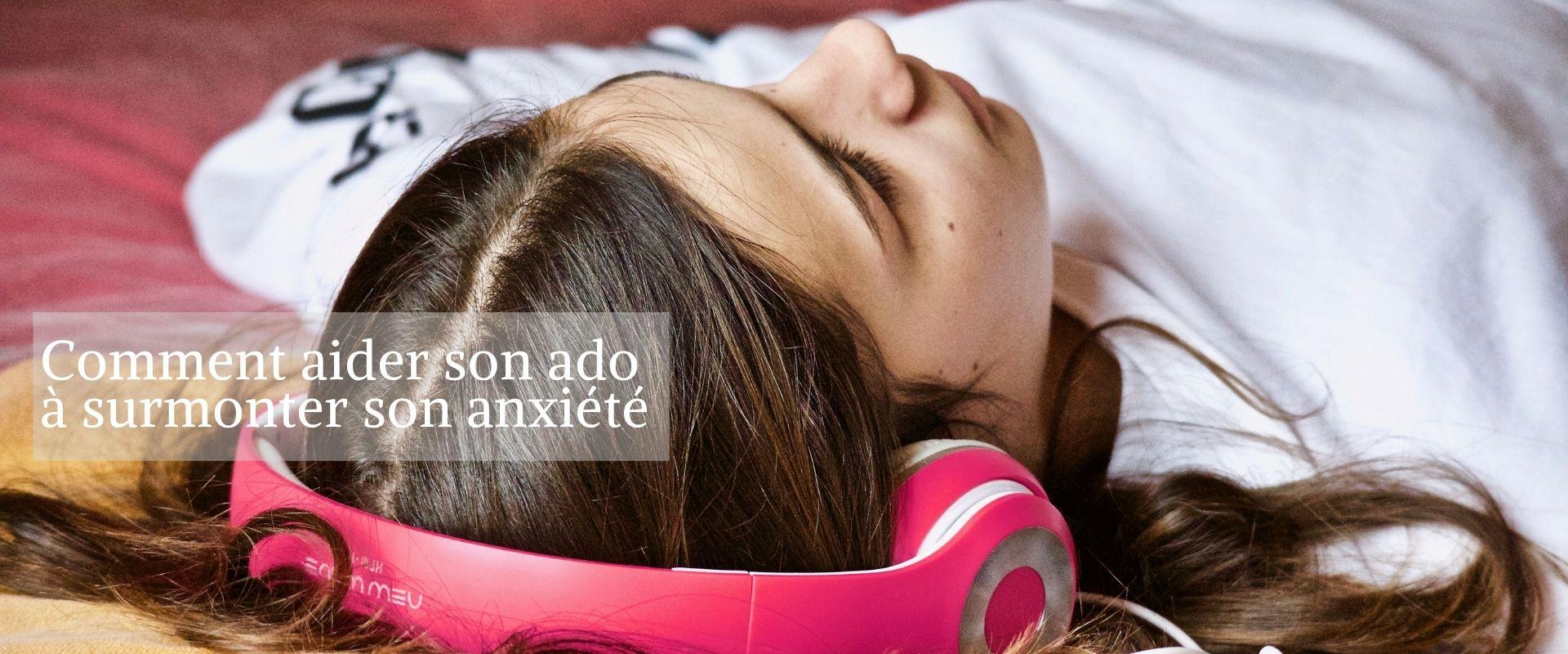 Comment aider son ado à surmonter son anxiété